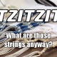 Tzitzit: What are those strings anyway? | Torah Babies